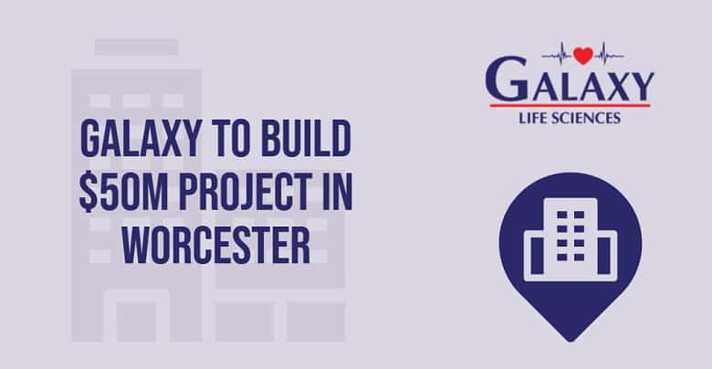 Galaxy Life Sciences to Build $50 million Building at Worcester